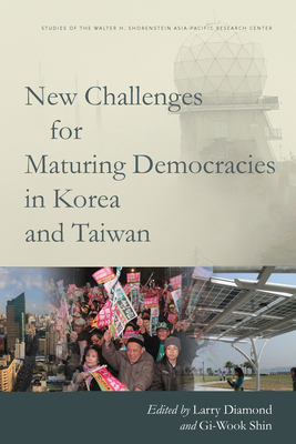 New Challenges for Maturing Democracies in Korea and Taiwan - Diamond, Larry (Editor), and Shin, Gi-Wook (Editor)