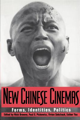 New Chinese Cinemas: Forms, Identities, Politics - Browne, Nick (Editor), and Pickowicz, Paul G, Professor (Editor), and Yau, Esther (Editor)