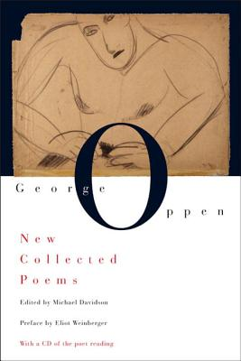 New Collected Poems - Oppen, George, and Davidson, Michael, Professor (Editor), and Weinberger, Eliot (Preface by)