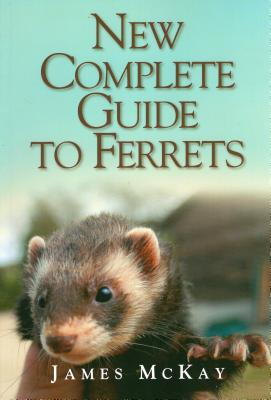 New Complete Guide to Ferrets - McKay, James