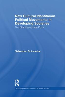 New Cultural Identitarian Political Movements in Developing Societies: The Bharatiya Janata Party - Schwecke, Sebastian