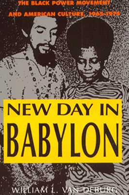 New Day in Babylon: The Black Power Movement and American Culture, 1965-1975 - Van Deburg, William L