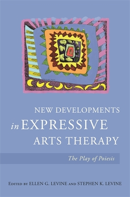 New Developments in Expressive Arts Therapy: The Play of Poiesis - Levine, Stephen K (Editor), and Levine, Ellen G (Editor), and Atkins, Sally (Contributions by)