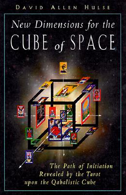 New Dimensions for the Cube of Space: The Path of Initiation Revealed by the Tarot Upon the Qabalistic Cube - Hulse, David A