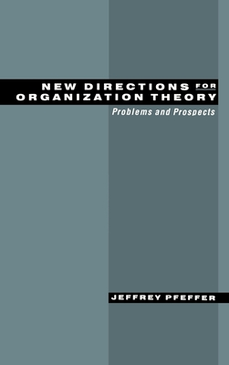 New Directions for Organization Theory: Problems and Prospects - Pfeffer, Jeffrey