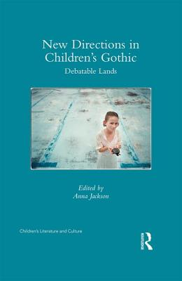 New Directions in Children's Gothic: Debatable Lands - Coats, Karen (Editor), and Jackson, Anna (Editor)