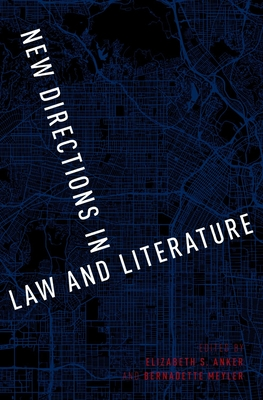 New Directions in Law and Literature - Anker, Elizabeth S. (Editor), and Meyler, Bernadette (Editor)