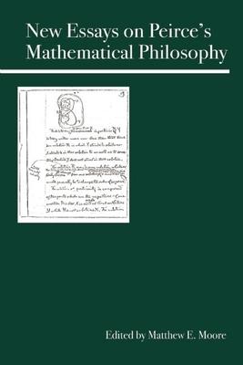 New Essays on Peirce's Mathematical Philosophy - Moore, Matthew E (Editor)