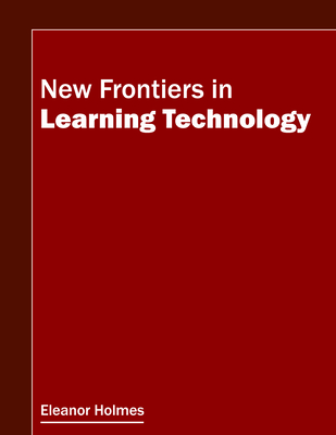New Frontiers in Learning Technology - Holmes, Eleanor (Editor)