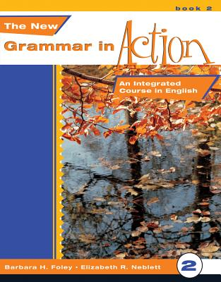 New Grammar in Action 2: An Integrated Course in English - Foley, Barbara H, and Neblett, Elizabeth R