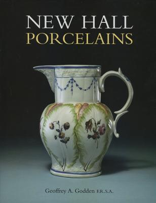 New Hall Porcelains - Godden, Geoffrey A, and Golden, Geoffrey A