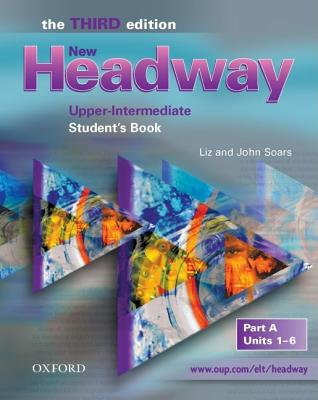 New Headway: Upper-Intermediate Third Edition: Student's Book A - Soars, Liz, and Soars, John