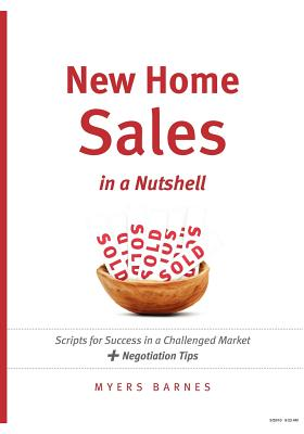 New Home Sales in a Nutshell: Scripts for Success in a Challenged Market + Negotiation Tips - Barnes, Myers