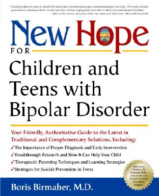 New Hope for Children and Teens with Bipolar Disorder: Your Friendly, Authoritative Guide to the Latest in Traditional and Complementary Solutions - Birmaher, Boris