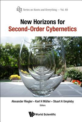 New Horizons For Second-order Cybernetics - Muller, Karl H. (Editor), and Riegler, Alexander (Editor), and Umpleby, Stuart A. (Editor)