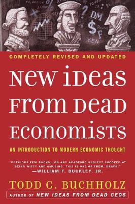 New Ideas from Dead Economists: An Introduction to Modern Economic Thought - Buchholz, Todd G