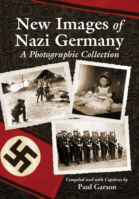 New Images of Nazi Germany: A Photographic Collection - Garson, Paul (Compiled by)