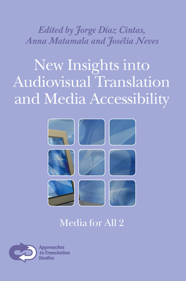 New Insights into Audiovisual Translation and Media Accessibility: Media for All 2 - Diaz-Cintas, Jorge (Volume editor), and Matamala, Anna (Volume editor), and Neves, Joselia (Volume editor)
