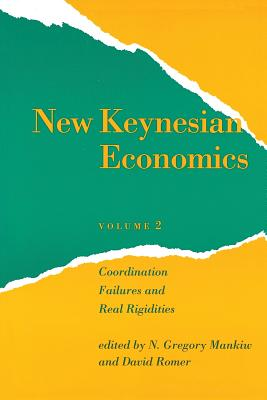 New Keynesian Economics, Volume 2: Coordination Failures and Real Rigidities - Mankiw, N Gregory (Editor), and Romer, David (Editor)