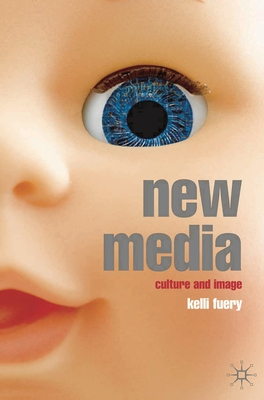 New Media: Culture and Image - Fuery, Kelli