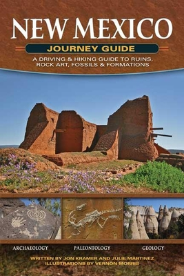 New Mexico Journey Guide: A Driving & Hiking Guide to Ruins, Rock Art, Fossils & Formations - Kramer, Jon, and Martinez, Julie, and Morris, Vernon (Illustrator)