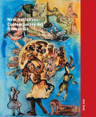 New Narratives: Contemporary Art from India - Seid, Betty, and Pijnappel, Johan (Contributions by)