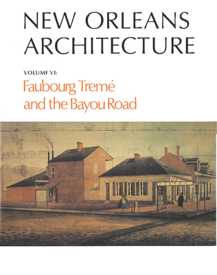 New Orleans Architecture: Faubourg Treme and the Bayou Road - Toledano, Roulhac, and Christovich, Mary Louise, and Swanson, Betsy