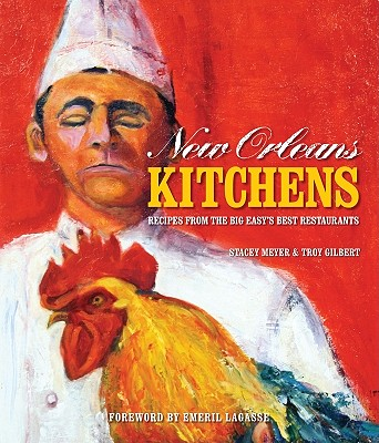 New Orleans Kitchens: Recipes from the Big Easy's Best Restaurants - Meyer, Stacey, and Gilbert, Troy