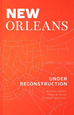 New Orleans Under Reconstruction - Sorkin, Michael, and Reese, Carol M, and Fontenot, Anthony