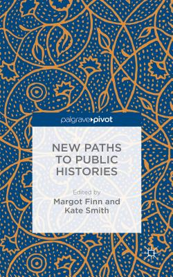 New Paths to Public Histories - Finn, Margot, and Smith, Kate