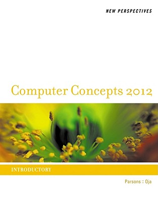 New Perspectives on Computer Concepts 2012: Introductory - Parsons, June Jamrich, and Oja, Dan