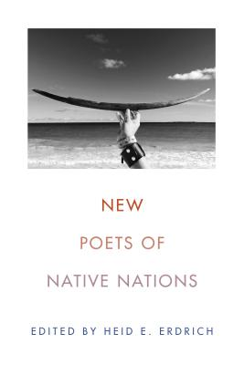 New Poets of Native Nations - Erdrich, Heid E