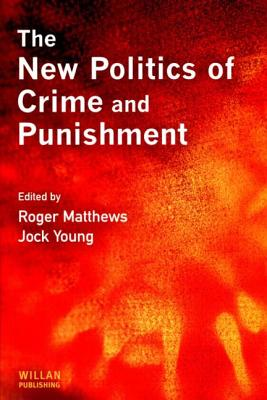 New Politics of Crime and Punishment - Matthews, Roger, Professor (Editor), and Young, Jock, Professor (Editor)