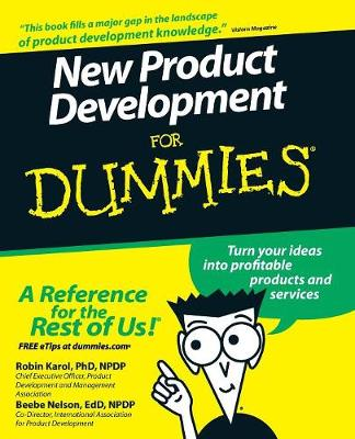 New Product Development for Dummies - Karol, Robin, and Nelson, Beebe, and Nicholson, Geoffrey (Foreword by)