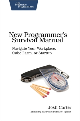 New Programmer's Survival Manual: Navigate Your Workplace, Cube Farm, or Startup - Carter, Joshua D