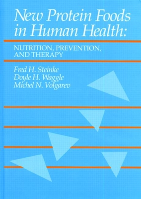 New Protein Foods in Human Health: Nutrition, Prevention, and Therapy - Steinke, Fred H, and Waggle, Doyle H, and Volgarev, Michel N