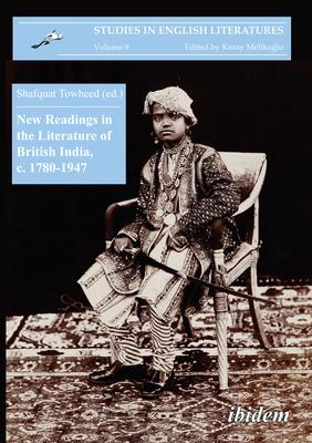 New Readings in the Literature of British India, C. 1780-1947 - Towheed, Shafquat (Editor)