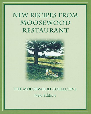 New Recipes from Moosewood Restaurant, REV - Moosewood Collective, and Moosewood Restaurant