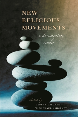 New Religious Movements: A Documentary Reader - Daschke, Dereck (Editor), and Ashcraft, Michael (Editor)