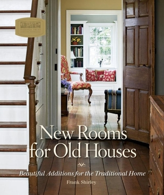 New Rooms for Old Houses: Beautiful Additions for the Traditional Home - Shirley, Frank