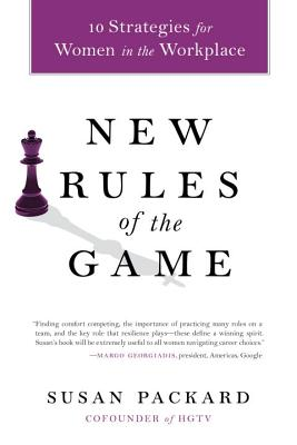 New Rules of the Game: 10 Strategies for Women in the Workplace - Packard, Susan