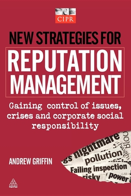 New Strategies for Reputation Management: Gaining Control of Issues, Crises and Corporate Social Responsibility - Griffin, Andrew