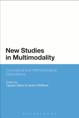 New Studies in Multimodality: Conceptual and Methodological Elaborations - Seizov, Ognyan (Editor)