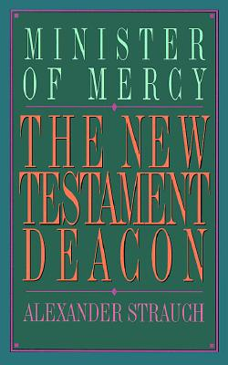 New Testament Deacon: The Church's Minister of Mercy - Strauch, Alexander