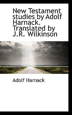 New Testament Studies by Adolf Harnack. Translated by J.R. Wilkinson - Harnack, Adolf