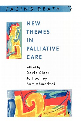 New Themes in Palliative Care - Hockley, Jo (Editor), and Clark, David (Editor), and Ahmedzai, Sam (Editor)