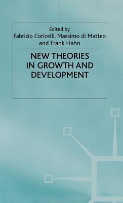 New Theories in Growth and Development - Coricelli, Fabrizio (Editor), and etc. (Editor), and di Matteo, Massimo (Editor)
