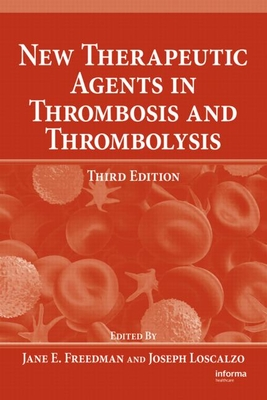New Therapeutic Agents in Thrombosis and Thrombolysis - Freedman, Jane E (Editor), and Loscalzo, Joseph, Professor (Editor)