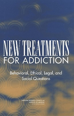 New Treatments for Addiction: Behavioral, Ethical, Legal, and Social Questions - National Research Council, and Division of Behavioral and Social Sciences and Education, and Institute of Medicine