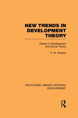 New Trends in Development Theory: Essays in Development and Social Theory - Preston, Peter
